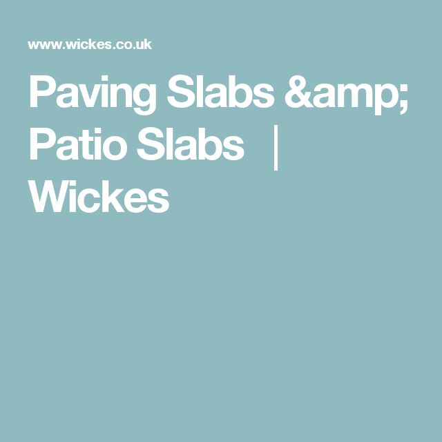 Paving Slabs & Patio Slabs │ Wickes