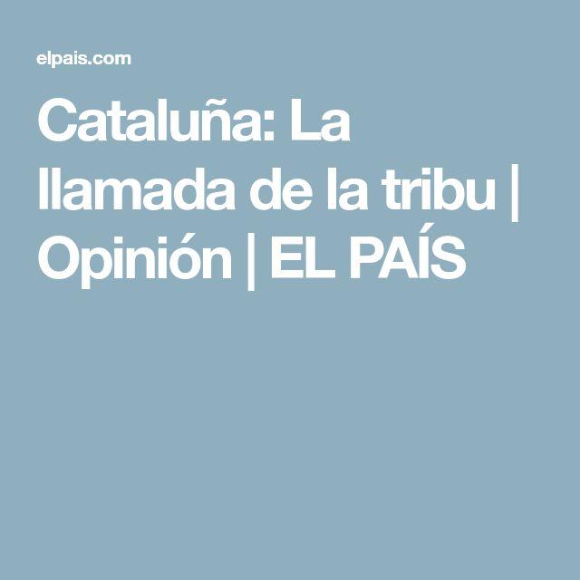 Cataluña: La llamada de la tribu | Opinión | EL PAÍS