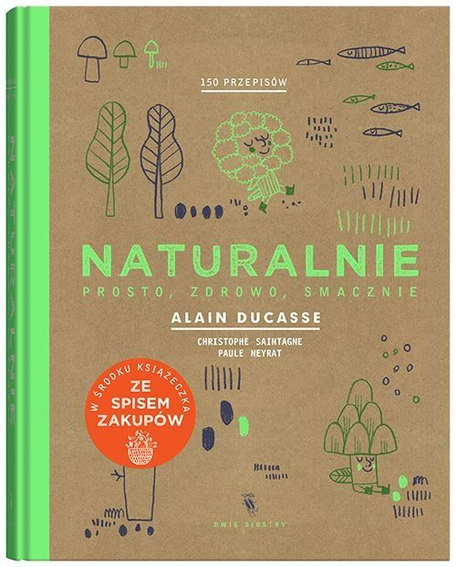 Naturalnie. Prosto, zdrowo, smacznie (edycja specjalna)-Neyrat Paule, Saintagne Christophe, Ducasse Alain