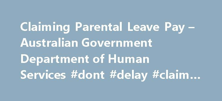 Claiming Parental Leave Pay – Australian Government Department of Human Services #dont #delay #claim #today http://claim.remmont.com/claiming-parental-leave-pay-australian-government-department-of-human-services-dont-delay-claim-today/  claming Claiming Parental Leave Pay Before you start Check if you are eligible […]