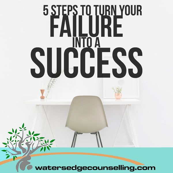 5 Steps To Turn Your Failure Into a Success