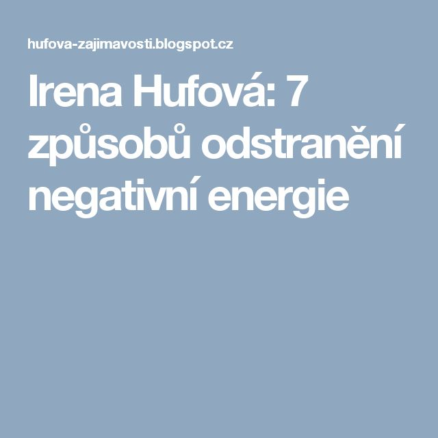 Irena Hufová: 7 způsobů odstranění negativní energie