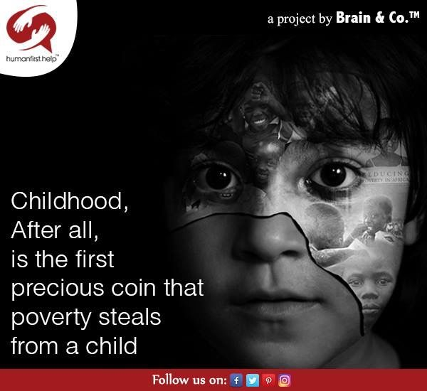 Childhood after all, is the first precious coin that poverty steals from a child- #humanfirst #PovertyErradication contact: http://humanfirst.help #donate #help