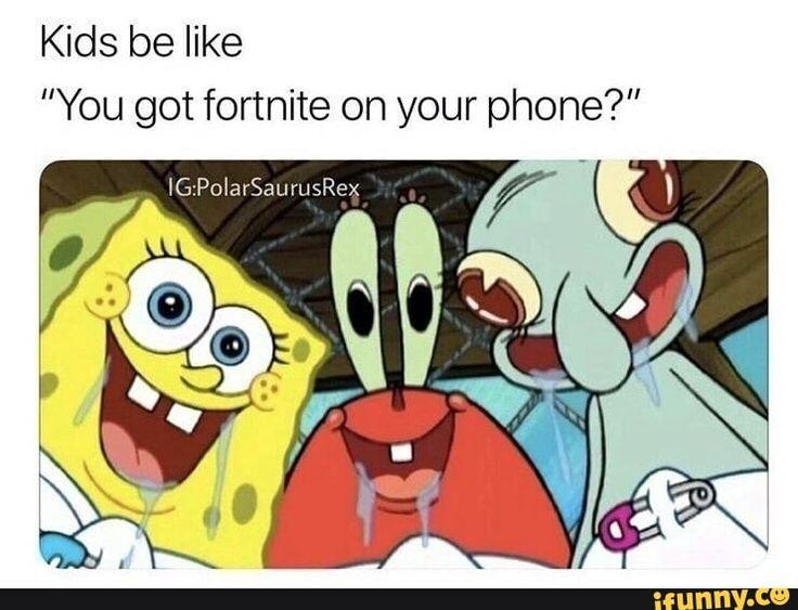 You Got Fortnite On Your Phone Ifunny Fortnite Spongebob Memes Sibling Memes
