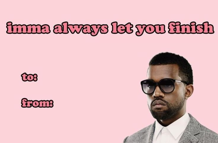 imma always let you finish Valentine 2015 Pinterest – Kanye West Valentine Cards