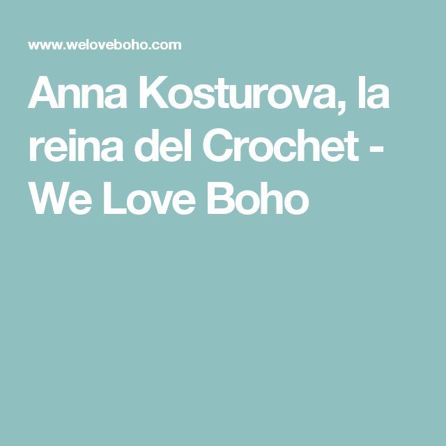 Anna Kosturova, la reina del Crochet - We Love Boho