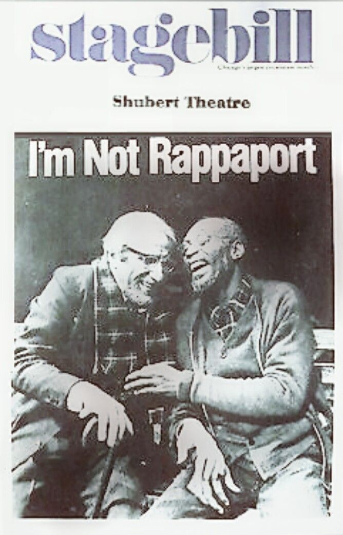 """Chicago Premiere of the 1986 Tony Award winner for best play ... """"I'm Not Rappaport"""" ... 1st National Tour ... April 21 - May 9, 1987 ... Cleavon Little, who was in the original Broadway cast, reprised his role in the tour.. as did Jud Hirsch, who won a Tony Award for his performance..."""