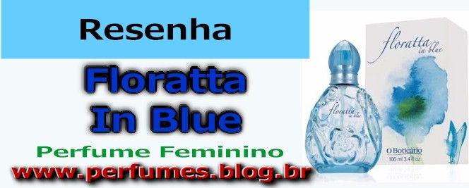 Floratta in blue http://perfumes.blog.br/resenha-de-perfumes-boticario-floratta-in-blue-feminino-preco