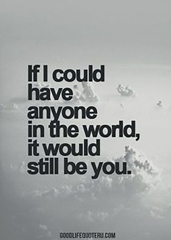 """""""If I could have anyone in the world, it would be you."""""""