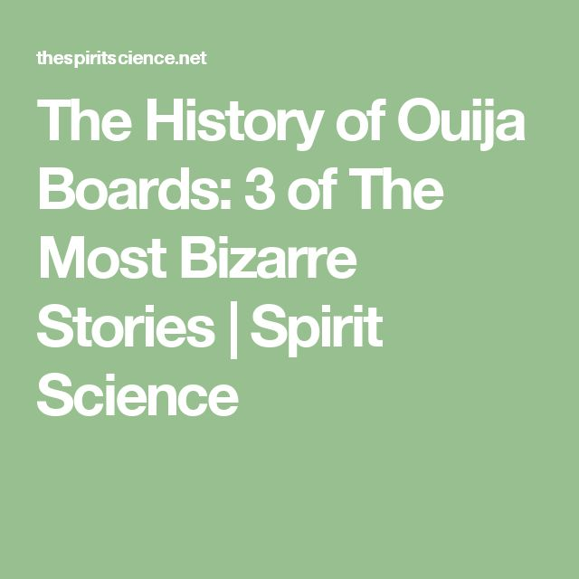 The History of Ouija Boards: 3 of The Most Bizarre Stories | Spirit Science