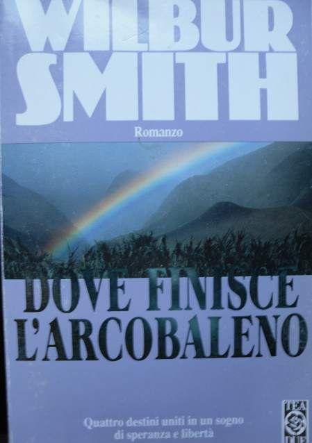 Dove Finisce L'Arcobaleno - Wilbur Smith