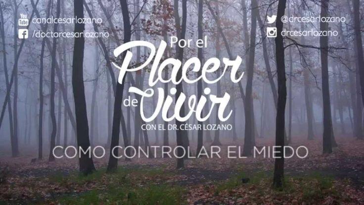 """""""Como controlar el miedo"""" Por el Placer de Vivir con el Dr. César Lozano"""