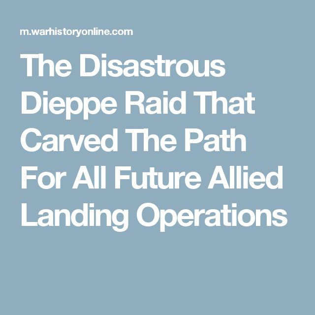 The Disastrous Dieppe Raid That Carved The Path For All Future Allied Landing Operations