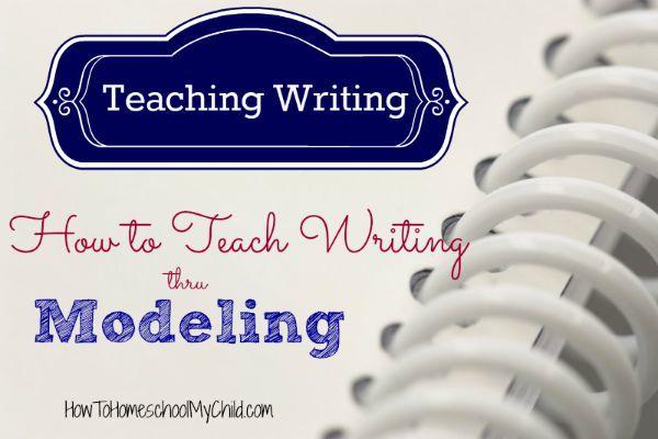 Teaching Writing - how to teach writing thru modeling from HowToHomeschoolMyChild.com