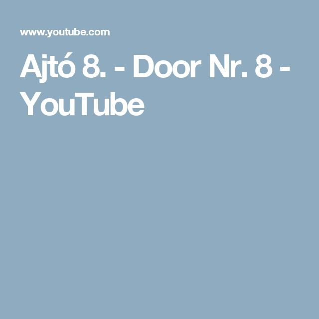 Ajtó 8. - Door Nr. 8 - YouTube