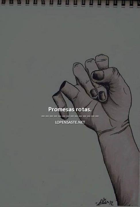 Promesas rotas ..... corazones rotos, dedos rotos, todo se rompe, da igual