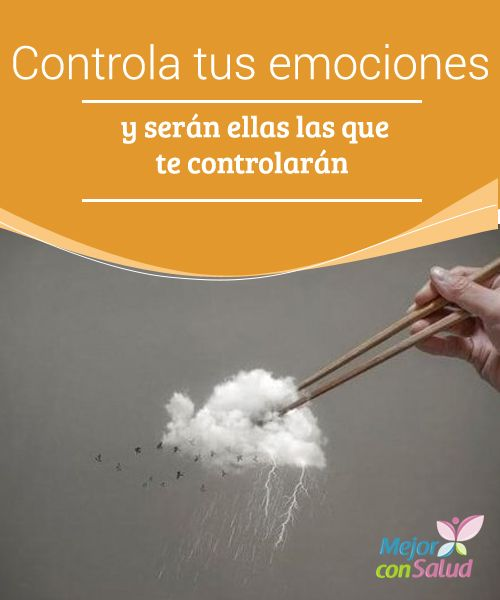 Controla tus emociones y serán ellas las que te controlarán  Controla tus emociones y saldrás perdiendo, pues el control no es apto en casi ningún caso. Las emociones van por libre y algunas personas las viven más intensamente que otras.