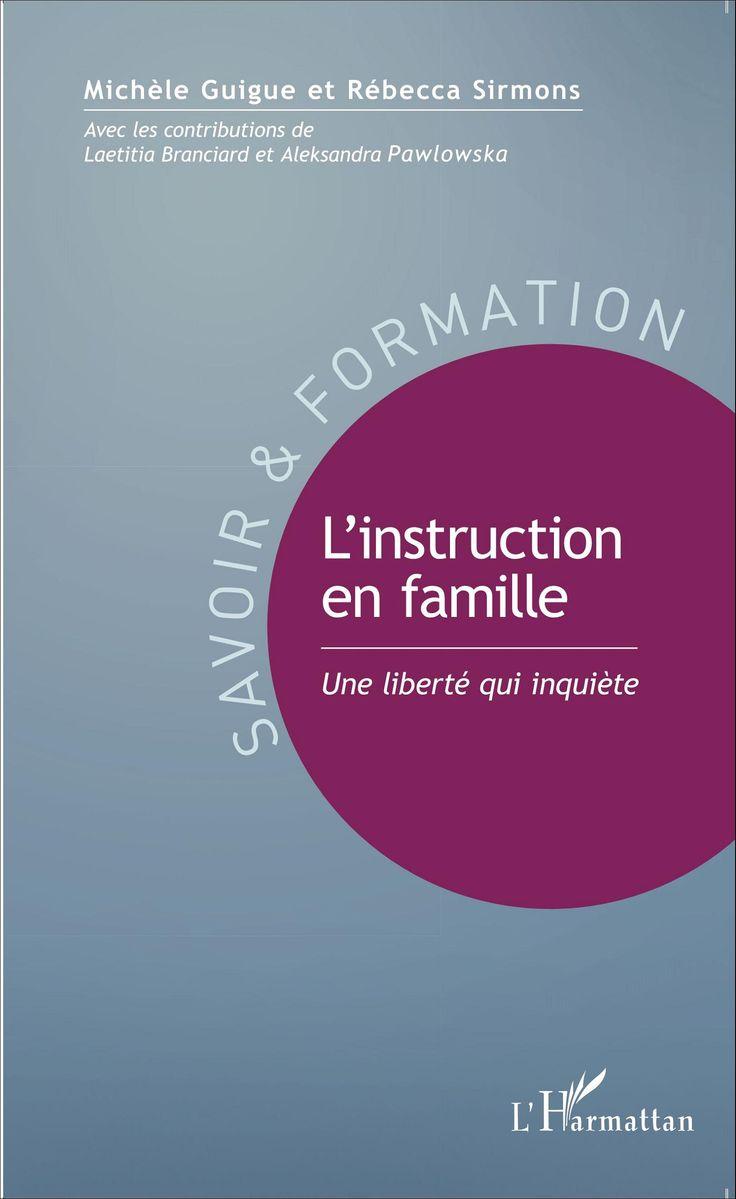 L'instruction en famille - Une liberté qui inquiète (Michèle Guigue, Rébecca Sirmons) - Ouvrage disponible en version papier et/ou numérique (ebook)