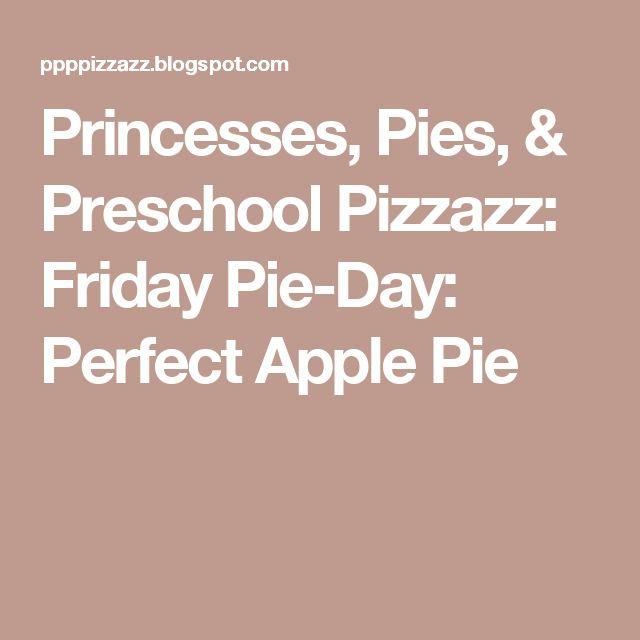 Princesses, Pies, & Preschool Pizzazz: Friday Pie-Day: Perfect Apple Pie