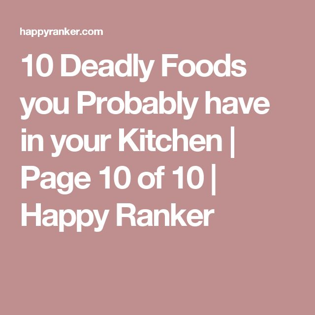 10 Deadly Foods you Probably have in your Kitchen | Page 10 of 10 | Happy Ranker