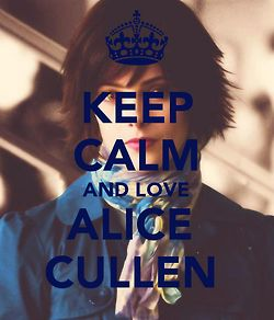 Keep calm and love Alice Cullen