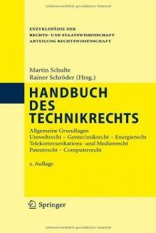 Handbuch des Technikrechts  Allgemeine Grundlagen Umweltrecht- Gentechnikrecht - Energierecht Telekommunikations- und Medienrecht Patentrecht - ... Rechtswissenschaft) (German Edition), 978-3642118838, Rainer Schr, Springer; 2. Aufl. 2011 edition