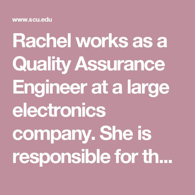 Ideal Rachel works as a Quality Assurance Engineer at a large electronics pany She is responsible for the final testing of her pany us servers and is part