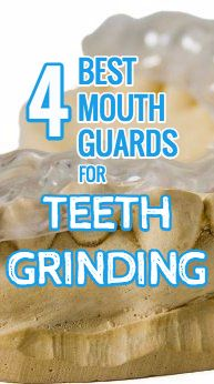 Best mouth guards for teeth grinding - review and comparisons - read to learn more!