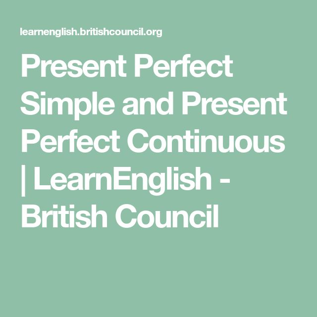 Present Perfect Simple and Present Perfect Continuous | LearnEnglish - British Council