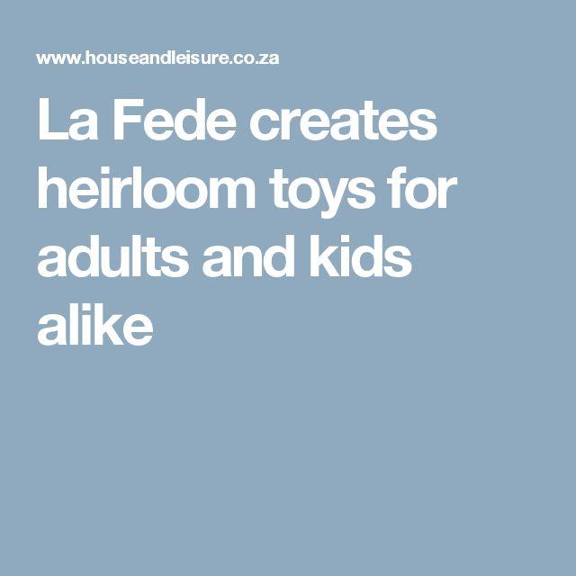 La Fede creates heirloom toys for adults and kids alike