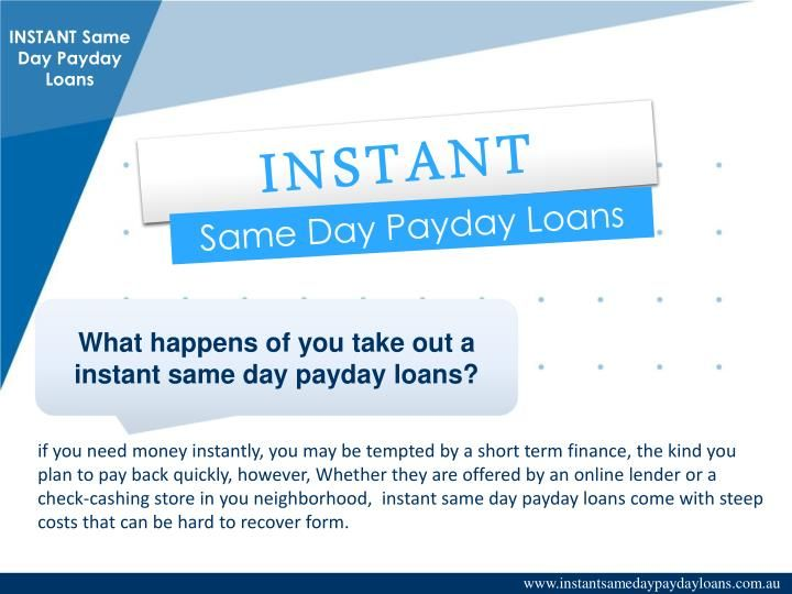 Want to get money support! Now you can apply for instant same day payday loans with easy online option to obtain funds to handle your urgent needs. These loans are directly transferred into your bank account. After having cash in your hands you can meet with your necessities on time. To know  more information about these loans visit at: www.instantsamedaypaydayloans.com.au