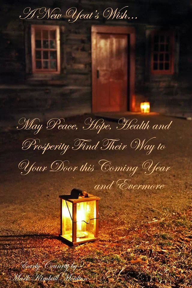 To Everyone I Know & Love...My New Year's Wish For You... May Peace, Hope, Love and Prosperity Find Their Way To Your Door This Coming Year and Evermore