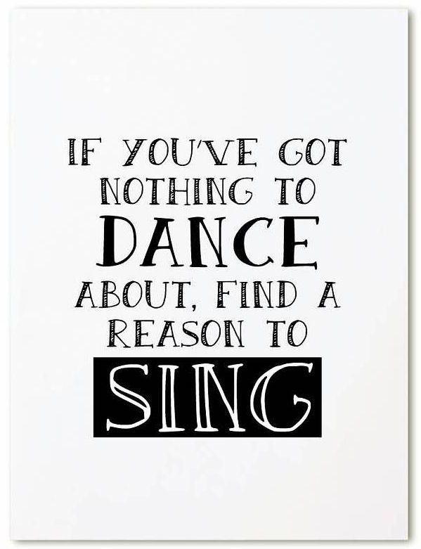 Kaart If you've got nothing to dance about, find a reason to sing. Kaart met tekst If you've got nothing to dance about. Find a reason to sing. Leuk op een klembord of met masking tape op de muur.