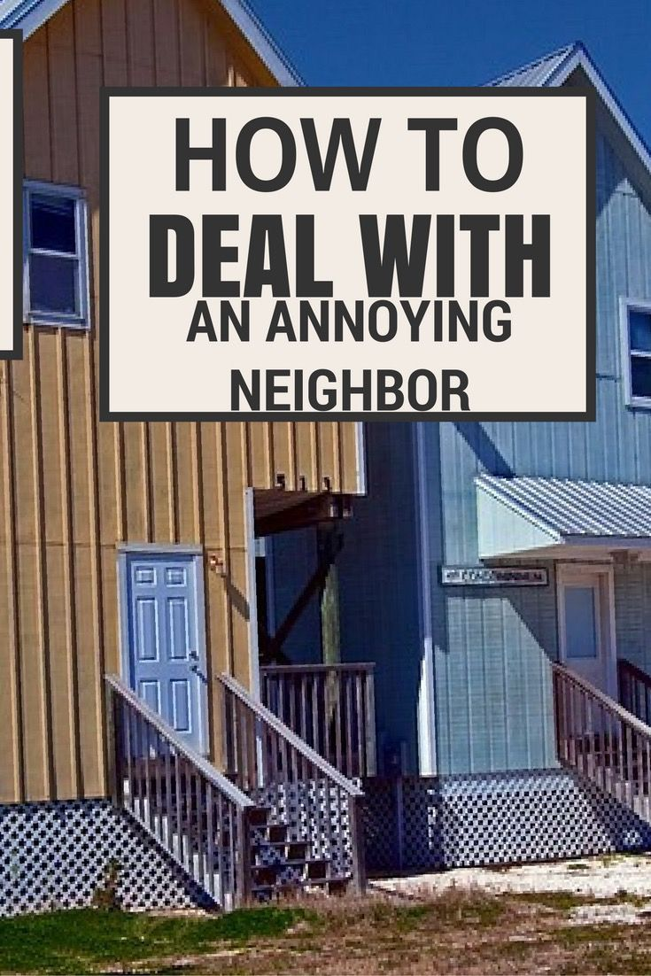 How to deal with an annoying neighbor