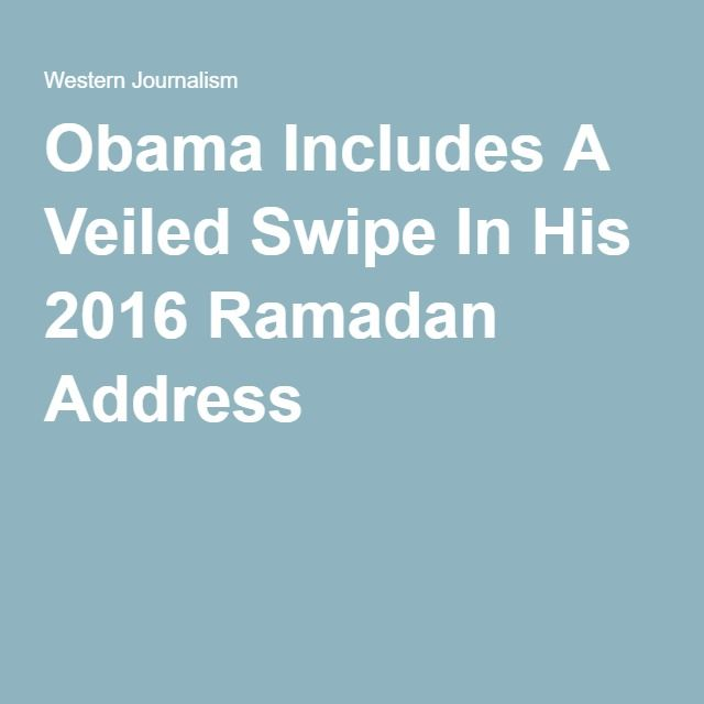 Obama Includes A Veiled Swipe In His 2016 Ramadan Address