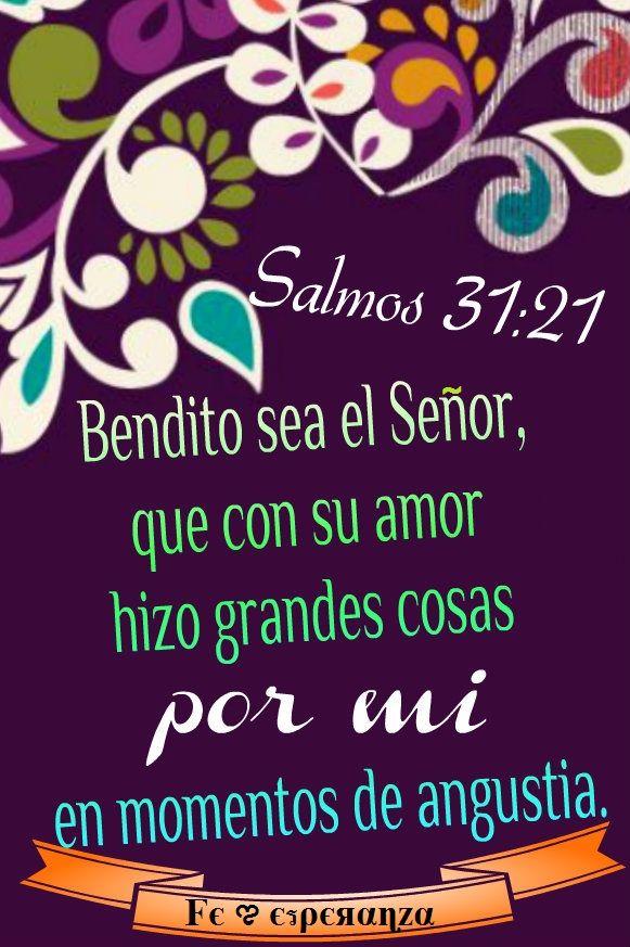 Bendito sea el Señor, que con su amor hizo grandes cosas por mí en momentos de angustia. Salmos 31:21