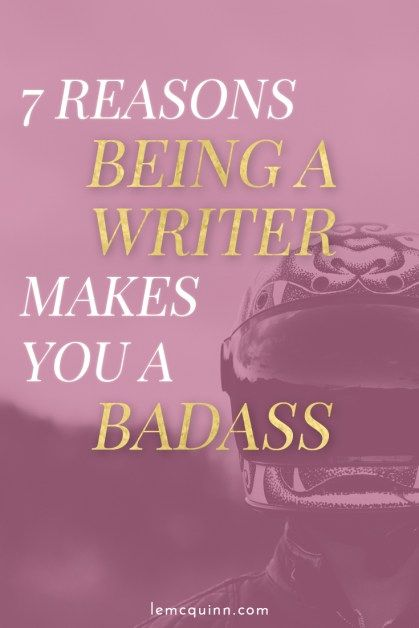 When writing, we often get caught up in all the ways we are limited and inferior. But being a writer is a pretty amazing thing. Here are 7 reasons being a writer makes you a badass.