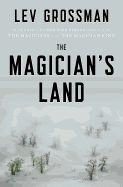 The Magician's Land by Lev Grossman. Quentin Coldwater has lost everything. He has been cast out of Fillory, the secret magical land of his childhood dreams that he once ruled. Everything he had fought so hard for, not to mention his closest friends, is sealed away in a land Quentin may never again visit. With nothing left to lose he returns to where his story began, the Brakebills Preparatory College of Magic. But he can't hide from his past, and it's not long before it comes looking for…