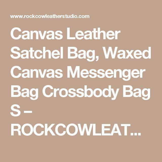 Canvas Leather Satchel Bag, Waxed Canvas Messenger Bag Crossbody Bag S – ROCKCOWLEATHERSTUDIO