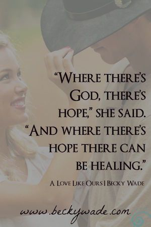 From contemporary Christian romance A Love Like Ours by Becky Wade