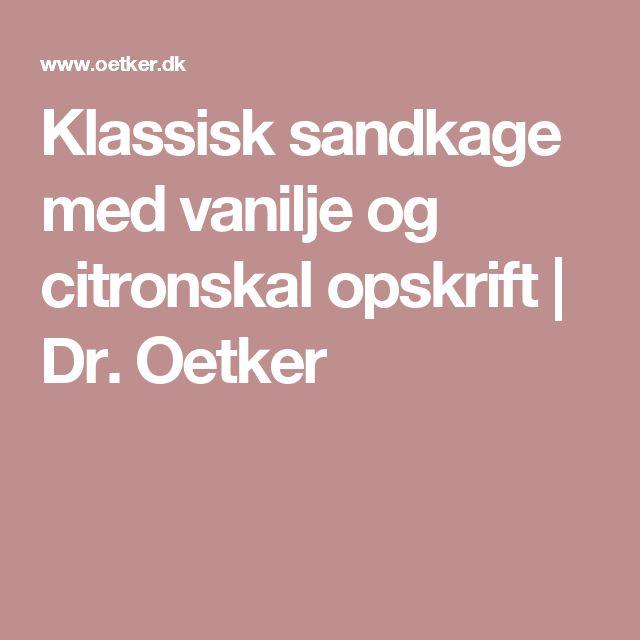 Klassisk sandkage med vanilje og citronskal opskrift   Dr. Oetker