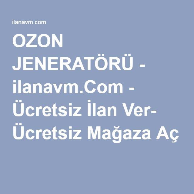 OZON JENERATÖRÜ - ilanavm.Com - Ücretsiz İlan Ver- Ücretsiz Mağaza Aç