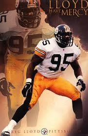Greg Lloyd - Hopefully he will join his fellow Steeler teammates in Canton someday. He was an opposing players worst nightmare.