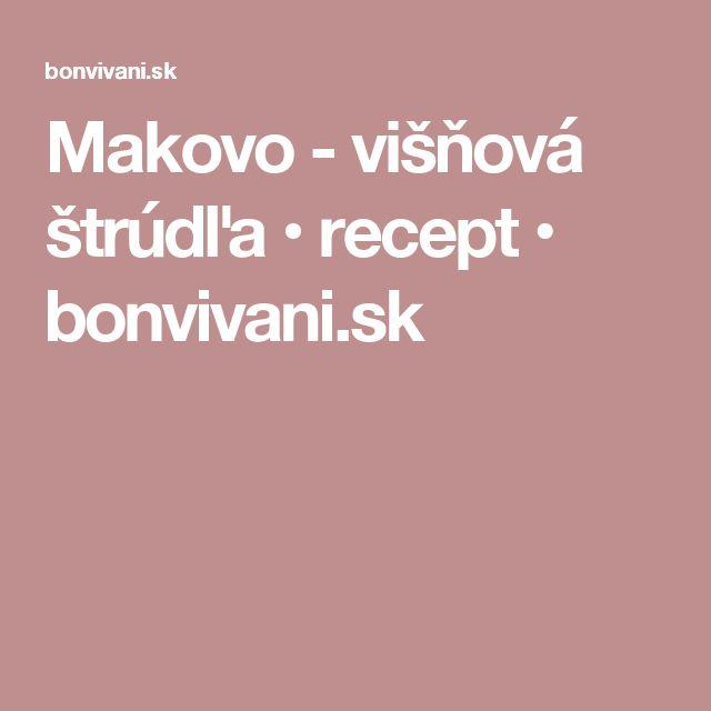 Makovo - višňová štrúdľa • recept • bonvivani.sk