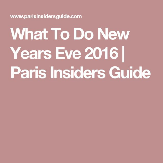 What To Do New Years Eve 2016   Paris Insiders Guide