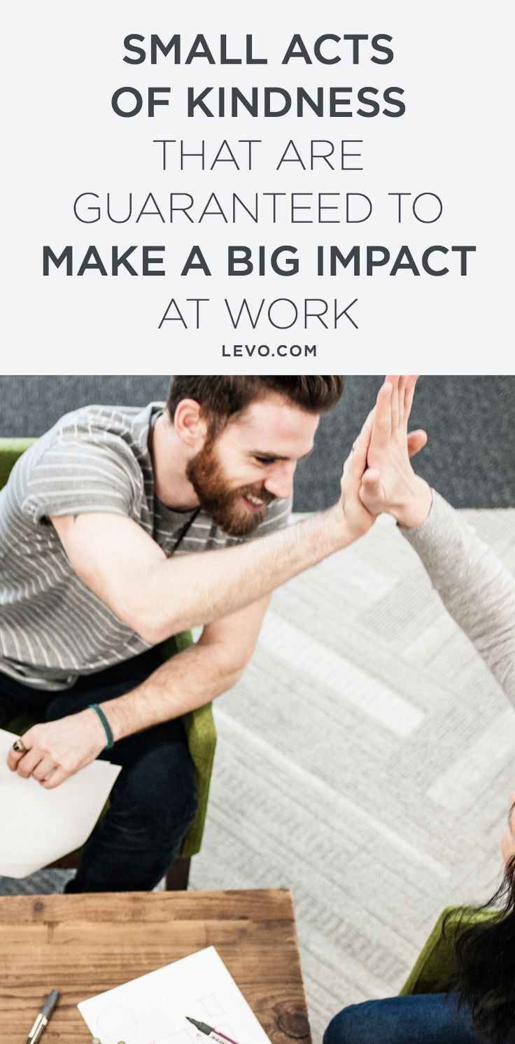 In the spirit of givinG, here are 19 small acts of kindness that can make a big, positive impact at work. @levoleague www.levo.com