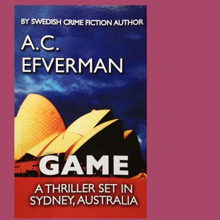 'Game' by Swedish crime fiction author A.C. Efverman. Get your Game on Amazon. #crimefiction #books #reading #game #swedish #bestseller #amazon #fiction #topbooks #sydney