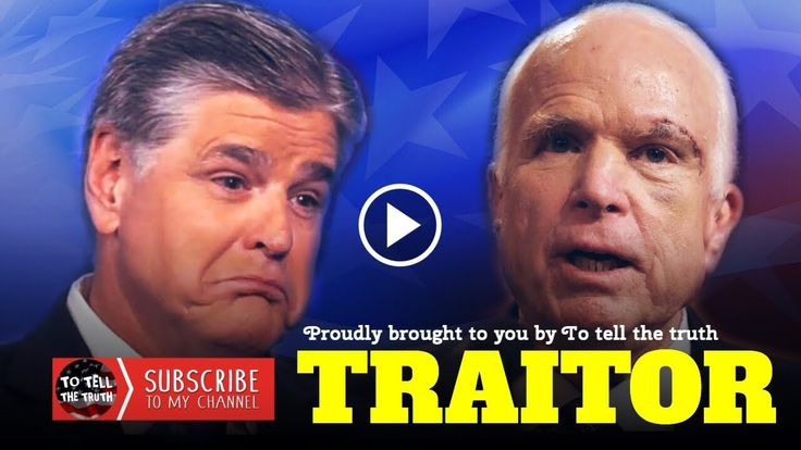 Sean Hannity to McCain - You're A Traitor, Proved As Much By Betraying A...