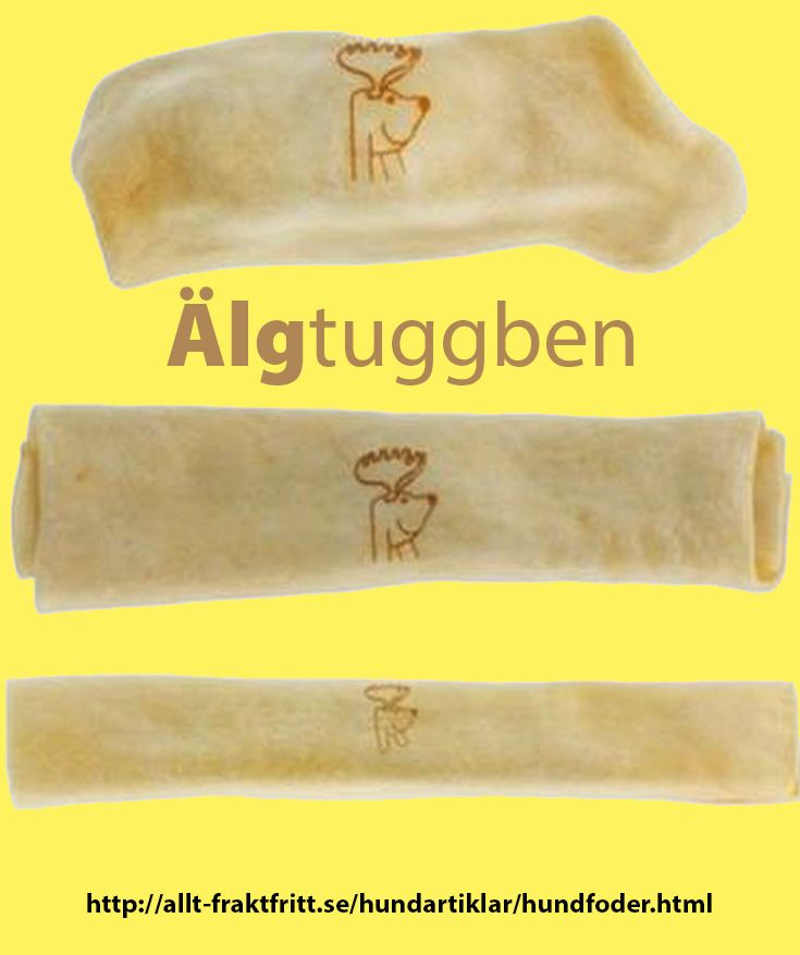 Den typ av tuggben som djursjukhusen brukar sälja för de är så milda. Finska tuggben av älg. Varar längre än vanliga tuggben. Hundar som inte tål vanliga tuggben tål ofta älgtuggben.