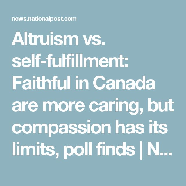Altruism vs. self-fulfillment: Faithful in Canada are more caring, but compassion has its limits, poll finds | National Post
